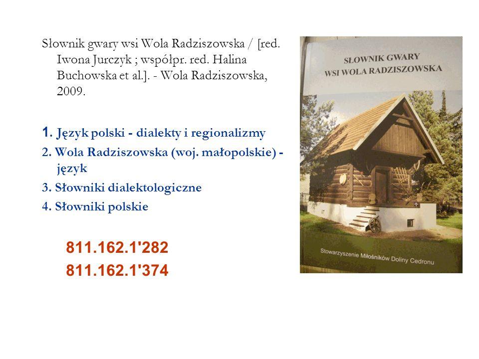 Słownik gwary wsi Wola Radziszowska / [red. Iwona Jurczyk ; współpr